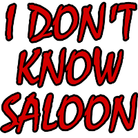 I Don't Know Saloon